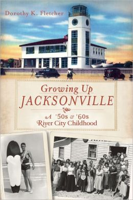 Growing Up Jacksonville: A '50s & '60s River City Childhood