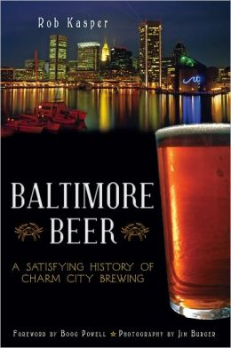 Baltimore Beer: A Satisfying History of Charm City Brewing