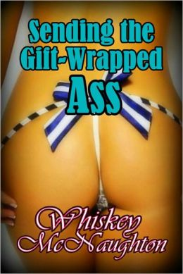 Sending the Gift-Wrapped Ass