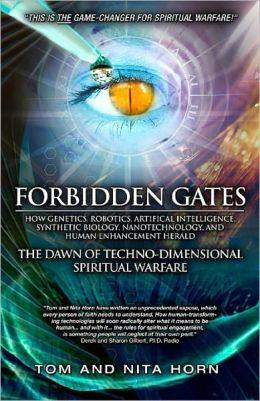 Forbidden Gates: How Genetics, Robotics, Artificial Intelligence, Synthetic Biology, Nanotechnology, and Human Enhancement Herald The Dawn Of Techno-Dimensional Spiritual Warfare