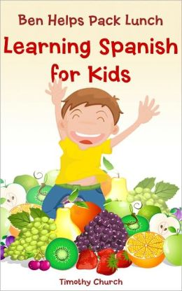 Ben Helps Pack Lunch: Learning Spanish for Kids, Food: Fruit (Bilingual English-Spanish Picture Book)