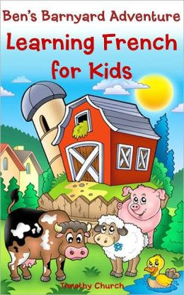 Ben's Barnyard Adventure: Learning French for Kids, Farm Animals (Bilingual English-French Picture Book)