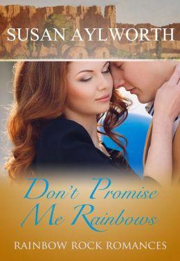 Don't Promise Me Rainbows: Rainbow Rock Romances Book 3