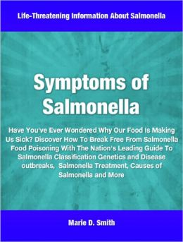 Symptoms of Salmonella: Have You've Ever Wondered Why Our Food Is Making Us Sick? Discover How To Break Free From Salmonella Food Poisoning With The Nation's Leading Guide To Salmonella Classification Genetics and Disease outbreaks, Salmonella Treatment,