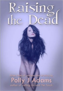 Raising the Dead: three tales of paranormal erotic romance