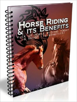 Horse riding & Its Benefits - Pick Up Horse Riding Today & Enjoy Its Benefits!