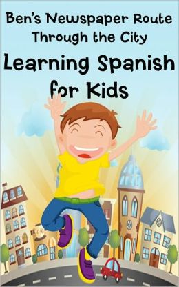 Ben's Newspaper Route Through the City: Learning Spanish for Kids, Buildings and Places (Bilingual English-Spanish Picture Book)