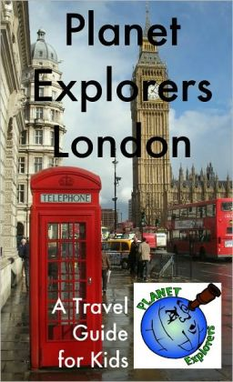 Planet Explorers London: A Travel Guide for Kids