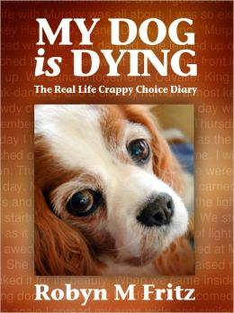 My Dog Is Dying: The Real Life Crappy Choice Diary