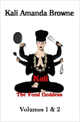 Kali, The Food Goddess: Volumes 1 & 2