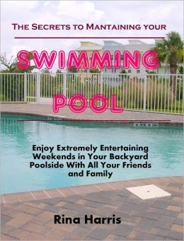 The Secrets To Maintaining Your Swimming Pool