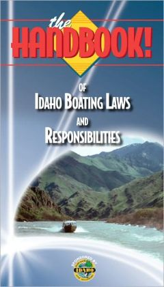 The Handbook of Idaho Boating Laws and Responsibilities