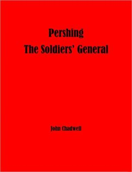 Pershing - The Soldiers' General