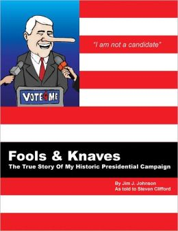 Fools And Knaves: The True Story Of My Historic Presidential Campaign