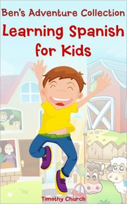 Ben's Adventure Collection: Learning Spanish for Kids. Family, Places, Buildings, Animals, and More! (Bilingual English-Spanish Picture Book)