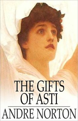 The Gifts Of Asti: A Fantasy, Short Story, Post-1930 Classic By Andre Norton! AAA+++