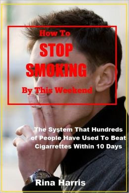 How To Stop Smoking By This Weekend: The System That Hundred of People Have Used To Beat Cigarrettes Within 10 Days
