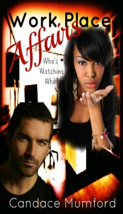 Workplace Affairs ( Who's Watching Who?) A Novelette