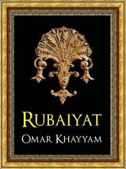THE RUBAIYAT (Authoritative and Unabridged Edition for NOOK) by OMAR KHAYYAM The All-Time Worldwide Bestselling Collection of Philosophy and Poetry WORLDWIDE BESTSELLER The Complete & Unabridged Rubáiyát of Omar Khayyám SUFI SUFISM