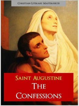 THE CONFESSIONS by ST. AUGUSTINE [The Authoritative, Complete and Unabridged Edition for NOOK] The Confessions of Saint Augustine of Hippo ALL 13 BOOKS IN A SINGLE COMPLETE NOOK VOLUME! St. Augustine St. Austin Augustine, Blessed Augustine [NOOKbook]