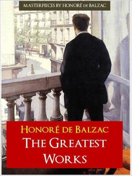 THE COMPLETE GREATEST WORKS OF BALZAC [Authoritative and Unabridged Edition for NOOK] All the Great Works by Balzac OVER 20,000 PAGES in a SINGLE NOOK VOLUME! [Definitive ENGLISH Translation from the Original French]