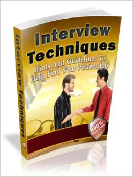 Interview Tips and Techniques - Hints And Guidelines To Help Find Your Perfect Job