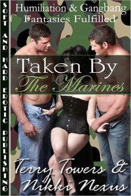 Taken By The Marines (Humiliation, Gangbang & Cuckold Fantasies Fulfilled)