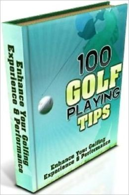 eBook - 100 Golf Tips - Utilize These Tips to Improve Your Golf Skills Tremendously!
