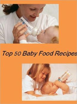 Consumer Guides eBook on Top 50 Baby Food Recipes - Healthy eating and recipes for families with young children....