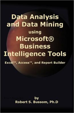Data Analysis and Data Mining using Microsoft Business Intelligence Tools: Excel, Access, and Report Builder with SQL Server