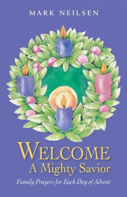 Welcome a Mighty Savior Family - Prayers for Each Day of Advent