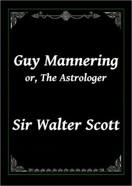Guy Mannering or, The Astrologer by Sir Walter Scott (Complete)
