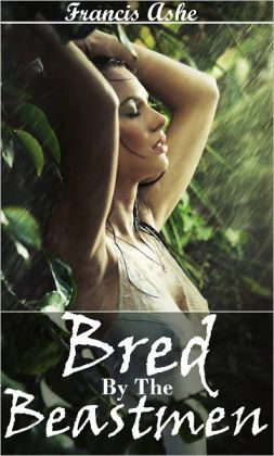 Bred by the Beast Men (breeding monster gangbang erotica)
