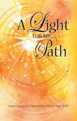 A Light for my Path - Mass Scripture Citations for Church Year 2013