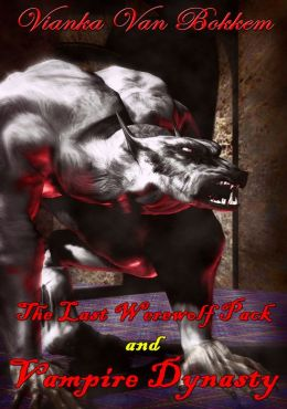 The Last Werewolf Pack and Vampire Dynasty (vampires - vampires and werewolves)