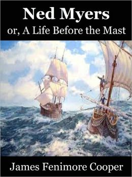 Ned Myers or, a Life Before the Mast by James Fenimore Cooper