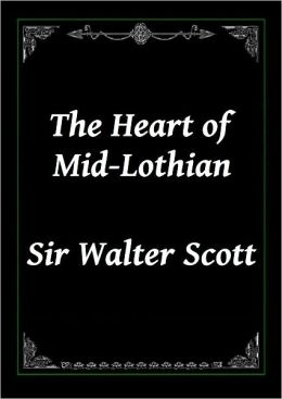 The Heart of Mid-Lothian, Complete by Sir Walter Scott