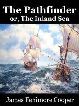 The Pathfinder or, The Inland Sea by James Fenimore Cooper (Leatherstocking Tales Series # 3)