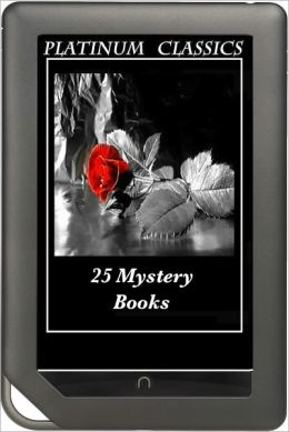NOOK EDITION - 25 Favorite Mystery Books (80 Complete Mysteries! Sherlock Holmes, Father Brown, Dr. Fu-Manchu, Poirot, Moonstone, Secret Adversary, Mysterious Affair at Styles, Angel of Terror, Middle Temple Murder) Platinum Classics Series