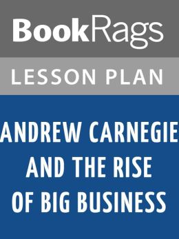 a review of andrew carnegies the rise of big business 9780321432872 our cheapest price for andrew carnegie and the rise of big business (library of american is $975 free shipping on all orders over $3500.