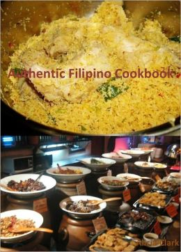 Authentic Filipino Cookbook: A Collection of 100+ Unique and Delicious Filipino Recipes