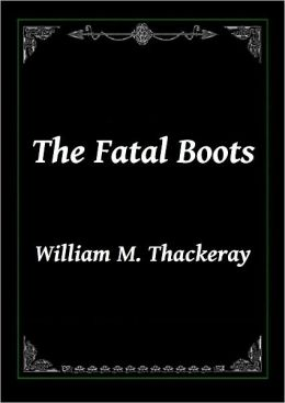 The Fatal Boots by William Makepeace Thackeray