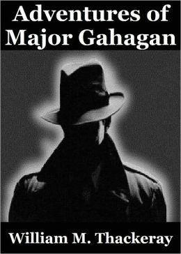 Adventures of Major Gahagan by William Makepeace Thackeray