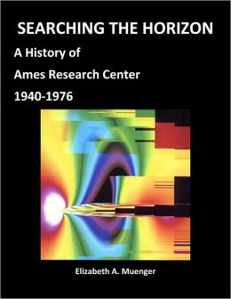 SEARCHING THE HORIZON: A History of Ames Research Center (Annotated)