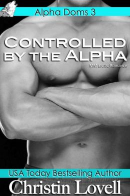 Controlled by the Alpha (M/M Erotic Romance)