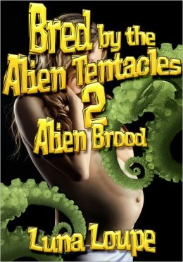 Bred by the Alien Tentacles 2 - Alien Brood (alien impregnation erotica)