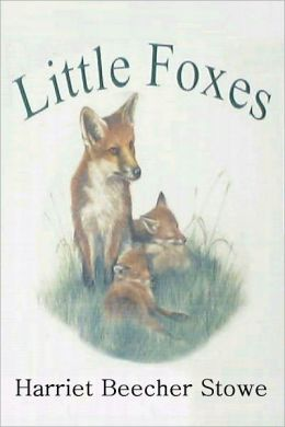 LITTLE FOXES; or The Insignificant Little Habits Which Mar Domestic Happiness.