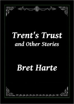 Trent's Trust, and Other Stories by Bret Harte