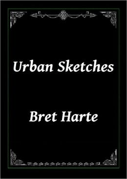 Urban Sketches by Bret Harte
