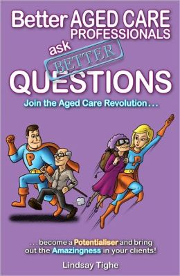 Better Aged Care Professionals Ask Better Questions